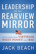 Leadership in My Rearview Mirror: Reflections from Vietnam, West Point, and IBM