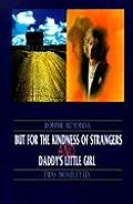 But for the Kindness of Strangers and Daddy's Little Girl: Two Novelettes