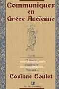 Communiquer En Grece Ancienne: Ecrits, Discours, Information, Voyages