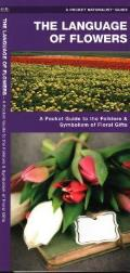 The Language of Flowers: A Pocket Guide to the Folklore & Symbolism of Floral Gifts (Pocket Naturalist Guides)