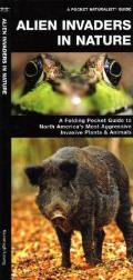 Alien Invaders in Nature: A Folding Pocket Guide to North America's Most Troublesome Invasive Plants & Animals (Pocket Naturalist Guides) Cover