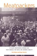 Meatpackers An Oral History of Black Packinghouse Workers & Their Struggle for Racial & Economic Equality