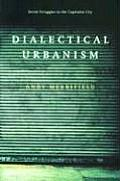 Dialectical Urbanism Social Struggles in the Capitalist City
