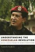 Understanding the Venezuelan Revolution Hugo Chavez Talks to Marta Harnecker