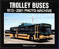 Trolley Buses: 1913-2001 Photo...