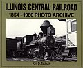 Illinois Central Railroad 1875-1970 Photo Archive (Trains and Railroads)