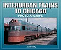 Interurban Trains to Chicago (Photo Archive) Cover