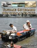 Vintage Outboard Motor Boat Racing: An Illustrated History 1927-1959