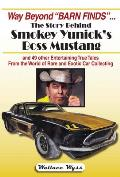 Story of Smokey Yunicks Boss Mustang & 49 other Entertaining True Tales From the World of Rare & Exotic Car Collecting