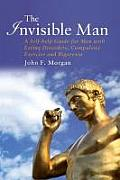 The Invisible Man: A Self-Help Guide for Men with Eating Disorders, Compulsive Exercise and Bigorexia Cover