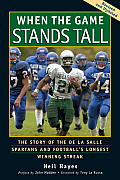 When the Game Stands Tall The Story of the de La Salle Spartans & Footballs Longest Winning Streak