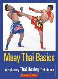 Muay Thai Basics Introductory Thai Boxing Techniques