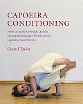 Capoeira Conditioning How to Build Strength Agility & Cardiovascular Fitness Using Capoeira Movements