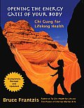 Opening the Energy Gates of Your Body Chi Gung for Lifelong Health