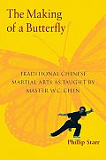 The Making of a Butterfly: Traditional Chinese Martial Arts as Taught by Master W. C. Chen