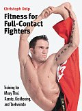 Fitness for Full-contact Fighters: Training for Muay Thai, Karate, Kickboxing, and Taekwondo (06 Edition)