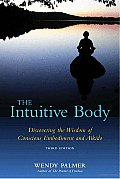 Intuitive Body Discovering the Wisdom of Conscious Embodiment & Aikido