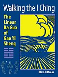 Walking the I Ching: The Linear Ba Gua of Gao Yi Sheng Cover