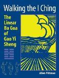 Walking the I Ching The Linear Ba Gua of Gao Yi Sheng