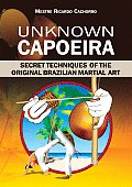 Unknown Capoeira: Secret Techniques of the Original Brazilian Martial Art Cover