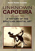 Unknown Capoeira, Volume Two: A History of the Brazilian Martial Art Cover