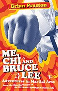 Me, Chi, and Bruce Lee: Adventures in Martial Arts from the Shaolin Temple to the Ultimate Fighting Championship Cover