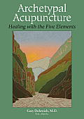 Archetypal Acupuncture: Healing with the Five Elements Cover