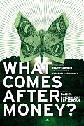 What Comes After Money?: Essays from Reality Sandwich on Transforming Currency and Community Cover
