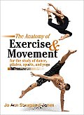 The Anatomy of Exercise and Movement for the Study of Dance, Pilates, Sports, and Yoga Cover