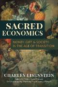 Sacred Economics: Money, Gift, &amp; Society in the Age of Transition Cover