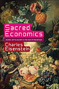 Sacred Economics: Money, Gift, & Society in the Age of Transition Cover