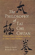 The Philosophy of Tai Chi Chuan: Wisdom from Confucius, Lao Tzu, and Other Great Thinkers Cover