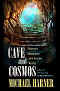 Cave and Cosmos: Shamanic Encounters With Another Reality (13 Edition)