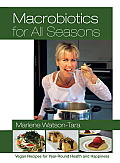 Macrobiotics for All Seasons Vegan Recipes for Year Round Health & Happiness