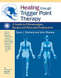Healing Through Trigger Point Therapy A Guide to Fibromyalgia Myofascial Pain & Dysfunction