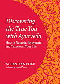 Discovering the True You with Ayurveda How to Nourish Rejuvenate & Transform Your Life