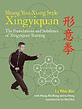 Shang Yun Xiang Style Xingyiquan The Foundations & Subtleties of Xingyiquan Training
