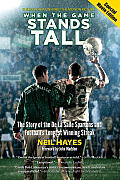 When the Game Stands Tall Revised Edition The Story of the de La Salle Spartans & Footballs Longest Winning Streak
