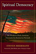 Spiritual Democracy: The Wisdom of Early American Visionaries for the Journey Forward (Sacred Activism)