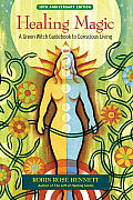Healing Magic 10th Anniversary Edition A Green Witch Guidebook to Conscious Living