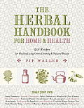 Herbal Handbook for Home & Health 501 Recipes for Healthy Living Green Cleaning & Natural Beauty