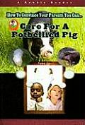 Care for a Pet Potbellied Pig (How to Convince Your Parents You Can...)