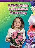 A Kid's Guide to Container Gardening (Gardening for Kids)