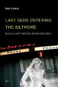 Last Seen Entering the Biltmore: Plays, Short Fiction, Poems 1975-2010 (Semiotext(e) / Native Agents)