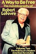 A Way to Be Free, the Autobiography of Robert LeFevre: Volume 2, the Making of a Modern American Revolution