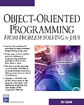 Object-Oriented Programming: From Problem Solving to Java with CDROM (Charles River Media Programming)