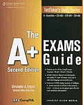 The A+ Exams Guide: Preparation Guide for the CompTIA Essentials, 220-602, 220-603, 220-604 Exams [With CDROM]