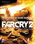From Gamer to Game Designer: The Official Far Cry 2 Map Editing Guide