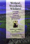 Wetland Woodland Wildland A Guide to the Natural Communities of Vermont