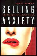 Selling Anxiety How the News Media Scare Women